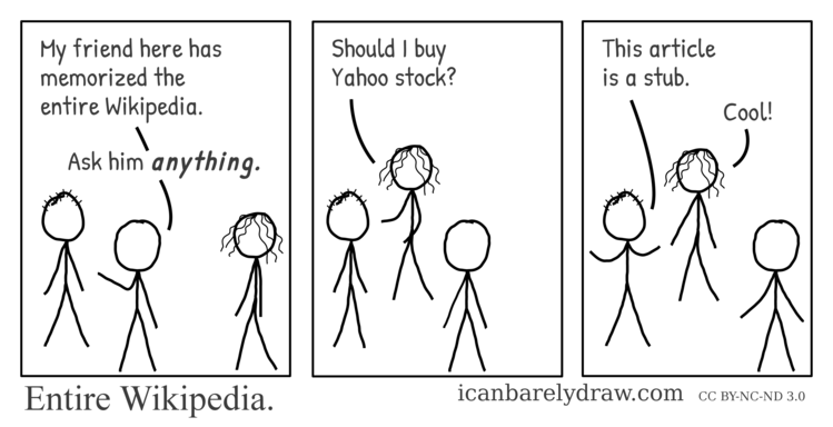 Entire Wikipedia. A man has memorized the entire Wikipedia. A woman wants to know if she should buy Yahoo stock. The corresponding Wikipedia article is a stub.