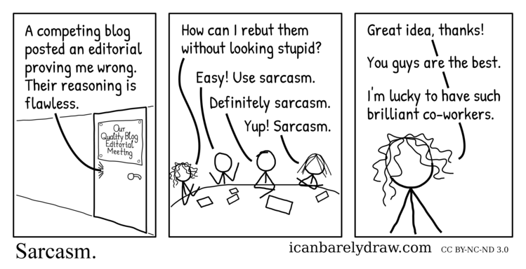 Sarcasm. Staff of Our Quality Blog blog recommend sarcasm to counter flawless reasoning.